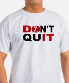 Dont Quit Weightlifting T-Shirt