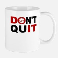 Dont Quit Volleyball Mugs
