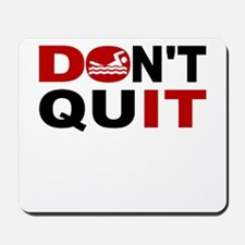 Dont Quit Swimming Mousepad