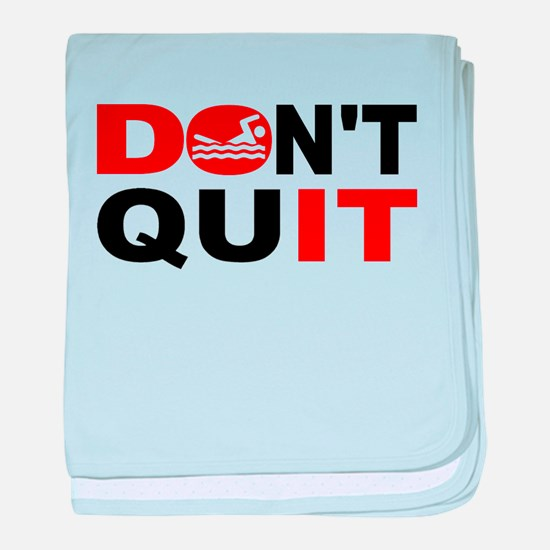 Dont Quit Swimming baby blanket