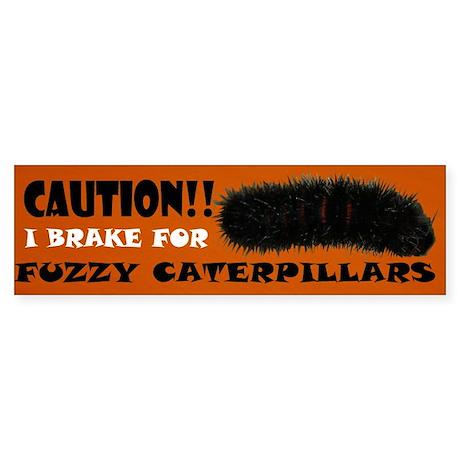 I Brake for Fuzzy Caterpillars Bumper Sticker