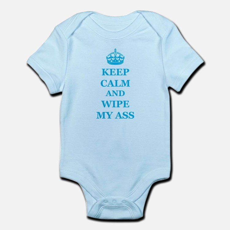 Keep Calm And Wipe My Ass Body Suit