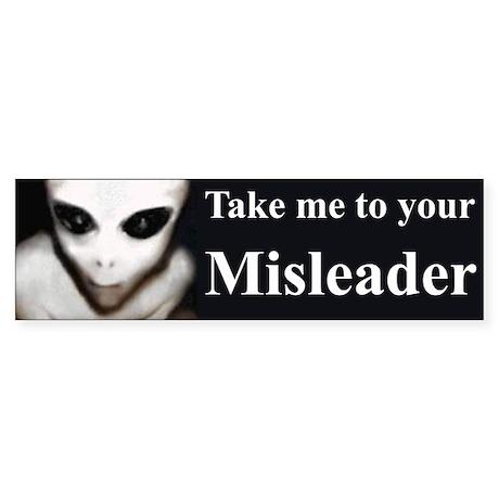 Take Me to your Misleader Anti Bush Bumper Sticker