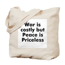 War is costly but Peace is Pr Tote Bag
