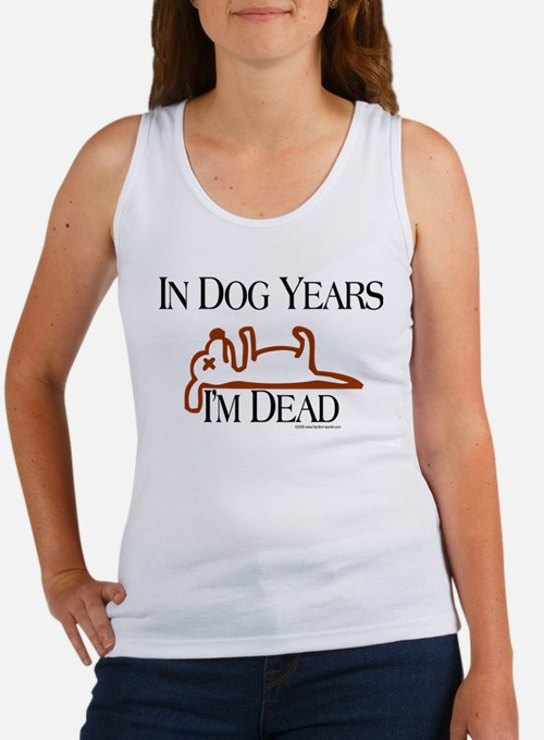 In Dog Years I'm Dead Funny Tank Top