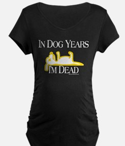 In Dog Years I'm Dead Funny Maternity T-Shirt