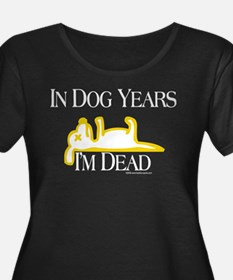 In Dog Years I'm Dead Funny Plus Size T-Shirt