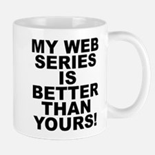 My Web Series Is Better Than Yours! Mug Mugs