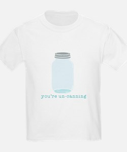 Youre Un-Canning T-Shirt