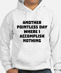 Another Pointless Day Hoodie