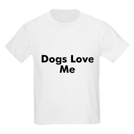 Dogs Love Me Kids Light T-Shirt