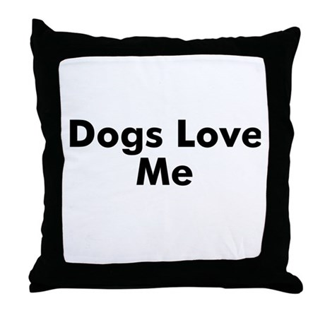 Dogs Love Me Throw Pillow