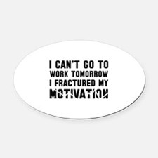 I Can't Go To Work Tomorrow Oval Car Magnet