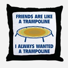 Friends Are Like A Trampoline Throw Pillow