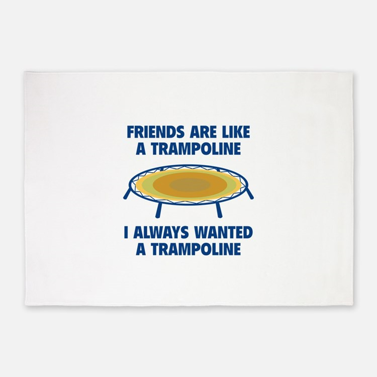 Friends Are Like A Trampoline 5'x7'Area Rug