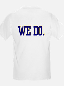 We Do. T-Shirt