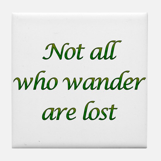 Not All Who Wander Tile Coaster