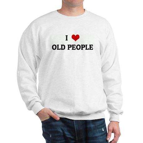 I Love OLD PEOPLE Sweatshirt