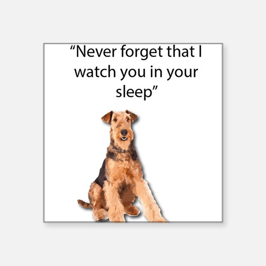 Airedales Watch you in your sleep Sticker