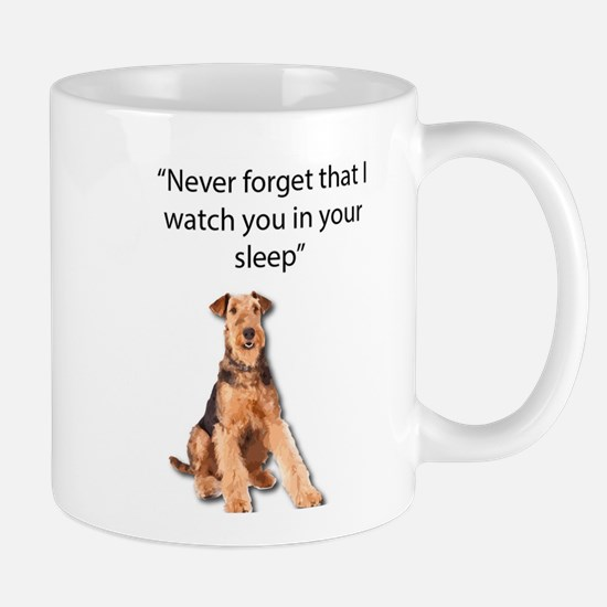 Airedales Watch you in your sleep Mugs
