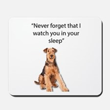Airedales Watch you in your sleep Mousepad