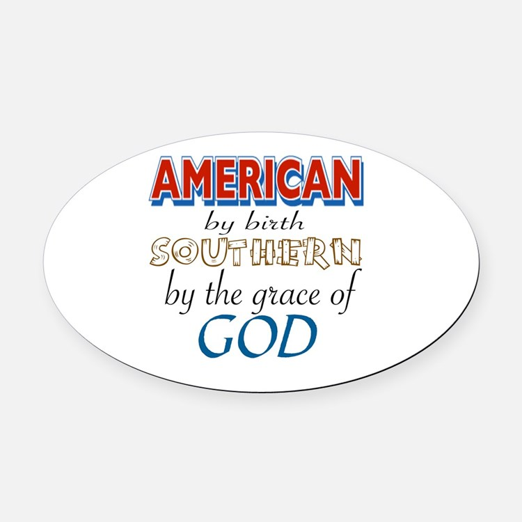 Cute American by birth southern by the grace of god Oval Car Magnet