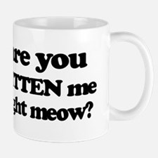 Are You Kitten Me Right Meow Mugs