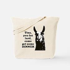 Tina you fat lard... Tote Bag