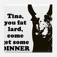 Tina you fat lard... Tile Coaster