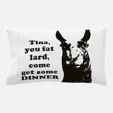 Tina you fat lard... Pillow Case