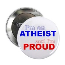 I'm an ATHEIST and I'm PROUD Button