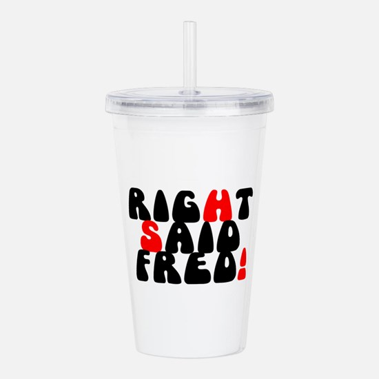 RIGHT SAID FRED! - Acrylic Double-wall Tumbler