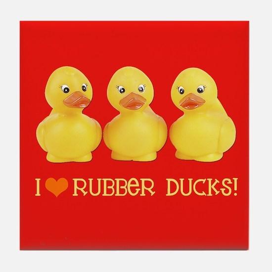 I Love Rubber Ducks Tile Coaster