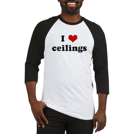 I Love ceilings Baseball Jersey