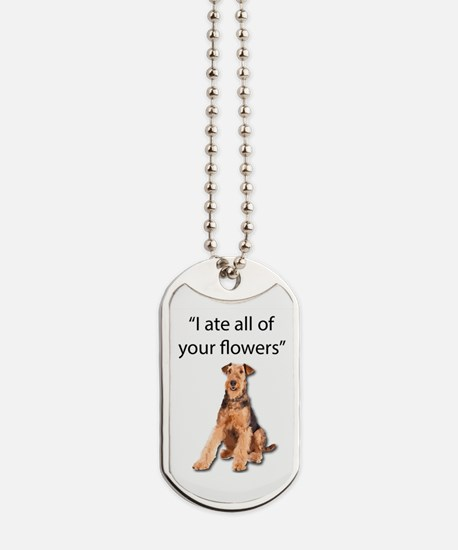 Rowdy Airedale Terrier Ate Your Flowers Dog Tags