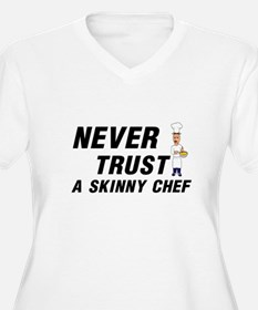 NEVER TRUST A SKINNY CHEF Plus Size T-Shirt