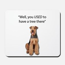Airedale Terrier Dug up your tree Mousepad