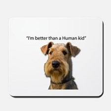 Airedale is better than a child Mousepad
