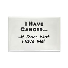 I Have Cancer It Does Not Have Me Rectangle Magnet