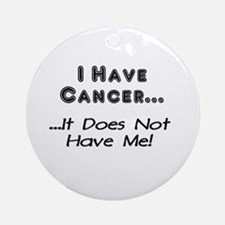 I Have Cancer It Does Not Have Me Ornament (Round)