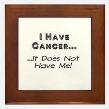 I Have Cancer It Does Not Have Me Framed Tile