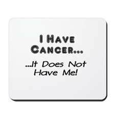 I Have Cancer It Does Not Have Me Mousepad