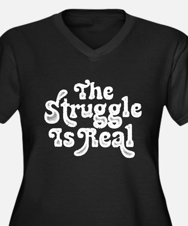 The Struggle is Real Plus Size T-Shirt