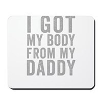 I Got MY Body From My Daddy Mousepad