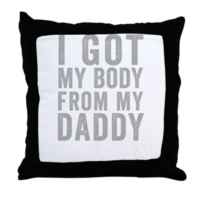 I Got MY Body From My Daddy Throw Pillow