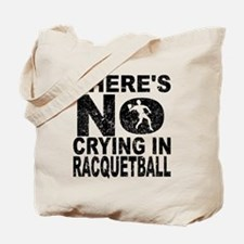 There's No Crying In Racquetball Tote Bag