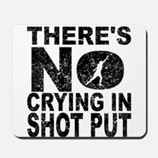 There's No Crying In Shot Put Mousepad