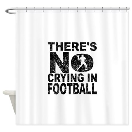 Thereu0027s No Crying In Football Shower Curtain
