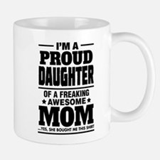 I'm A Proud Daughter Of A Freaking Awesome Mom Small Mugs