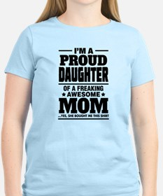 I'm A Proud Daughter Of A Freaking Awesome Mom T-S